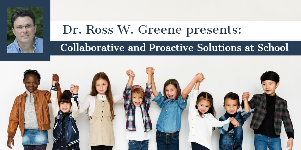 Collaborative and Proactive Solutions at School: Moving from Power and Control to Collaboration and Problem Solving