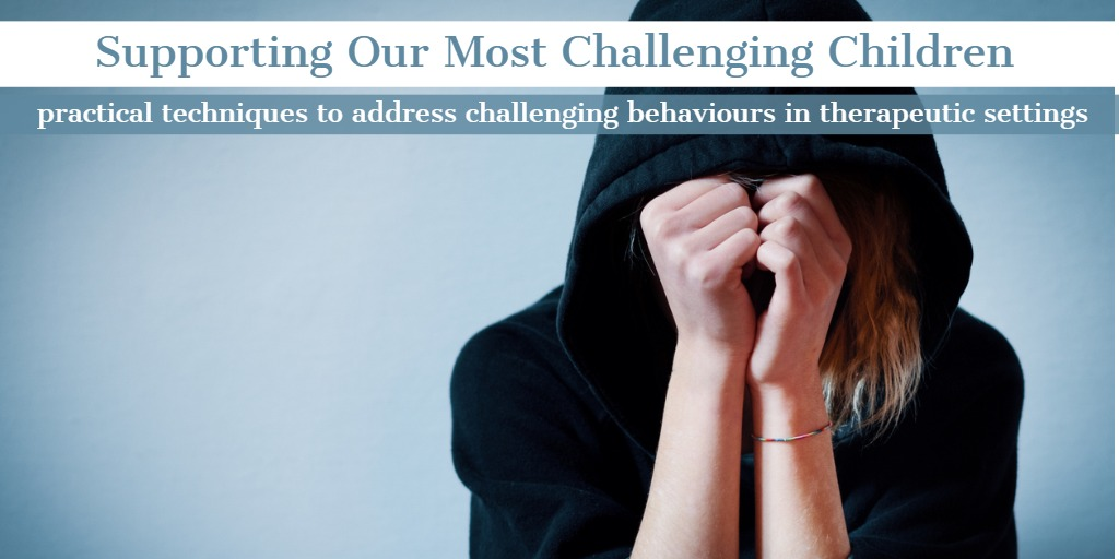 Supporting Our Most Challenging Children: Practical Techniques to Address Oppositionality, Rigidity and Other Challenging Behaviours in Therapeutic Settings