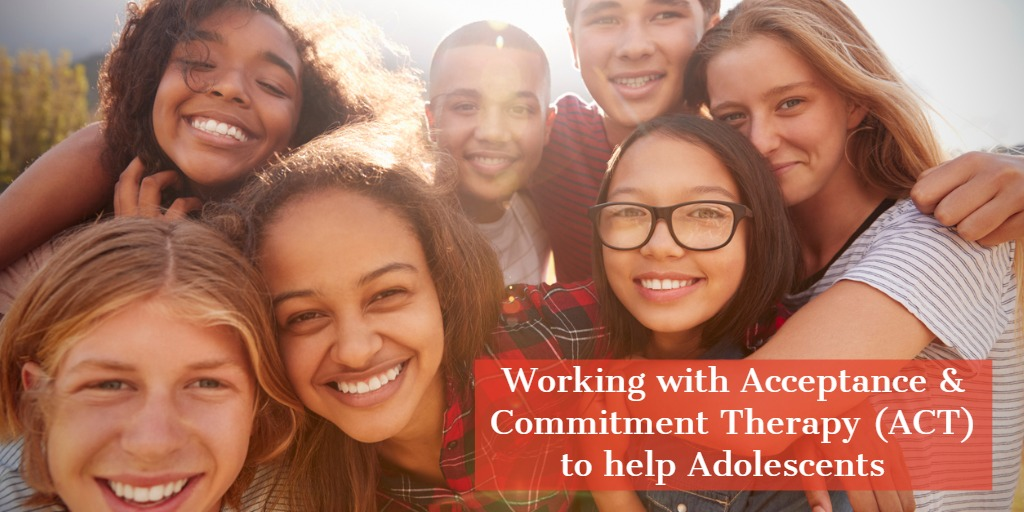 ACT with Adolescents - Working with Acceptance and Commitment Therapy to help Adolescents