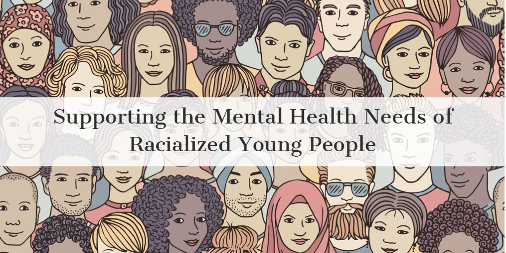 Supporting the Mental Health Needs of Racialized Young People