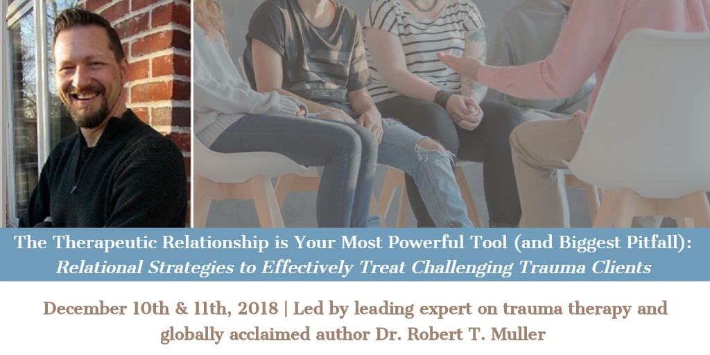 The Therapeutic Relationship is Your Most Powerful Tool (and Biggest Pitfall): Relational Strategies to Effectively Treat Challenging Trauma Clients
