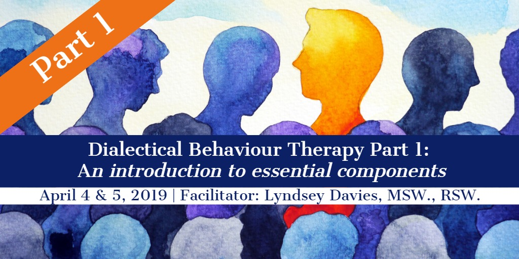 Dialectical Behaviour Therapy Part 1: An Introduction to Essential Components
