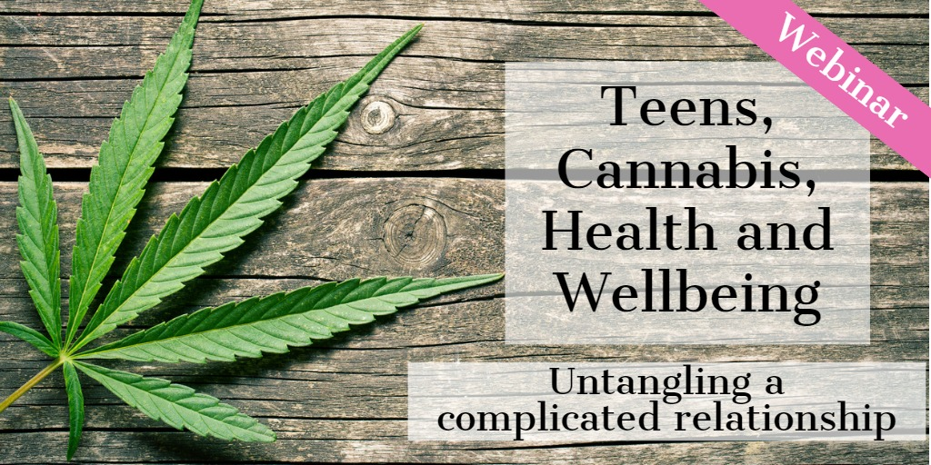 Teens, Cannabis, Health and Wellbeing - Untangling a Complicated Relationship