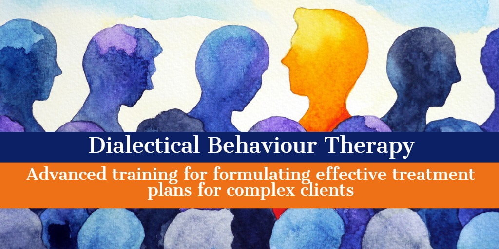 Dialectical Behaviour Therapy: Advanced training for formulating effective treatment plans for complex clients