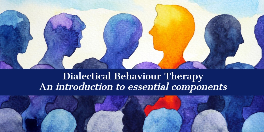 Dialectical Behaviour Therapy: An Introduction to Essential Components