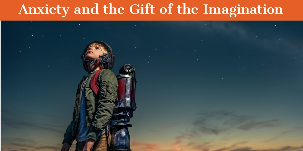 Anxiety and the Gift of the Imagination