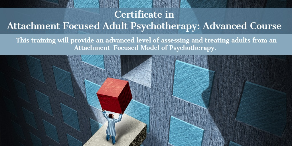 Certificate in Attachment Focused Adult Psychotherapy: Advanced Course