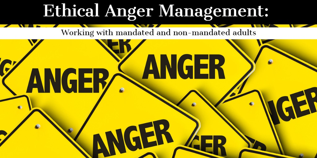 Ethical Anger Management : Working with Mandated and Non-Mandated Adults