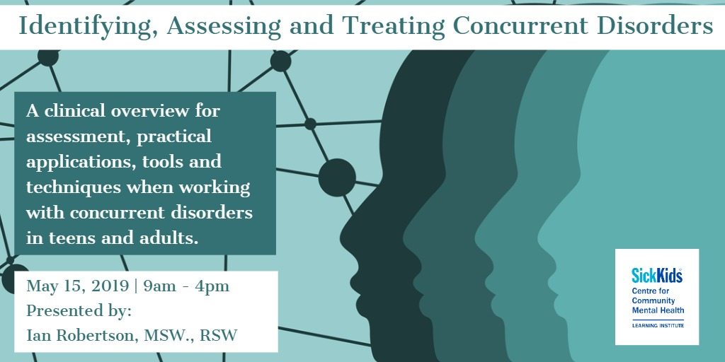 Identifying, Assessing and Treating Concurrent Disorders: A clinical overview for assessment, practical applications, tools and techniques when working with concurrent disorders in teens and adults