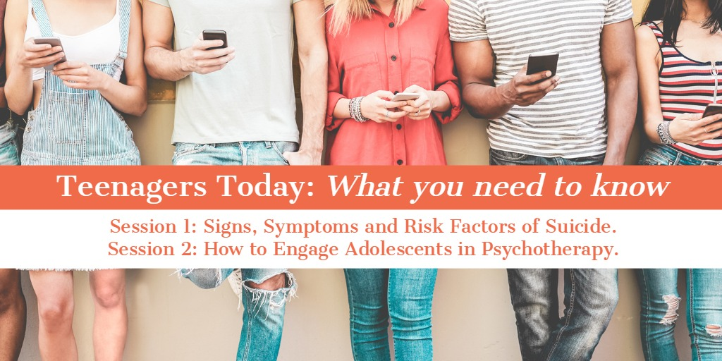 Teenagers Today: What you need to know. Morning Session: Signs, Symptoms and Risk Factors of Suicide Afternoon Session: How to Engage Adolescents in Psychotherapy