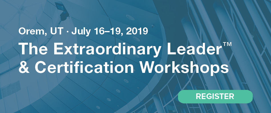 The Extraordinary Leader Workshop & Certification, July 16 - 19, 2019, Orem, UT