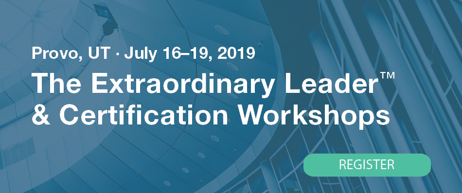 The Extraordinary Leader Workshop & Certification, July 16 - 19, 2019, Provo, UT