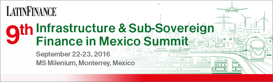 9th Infrastructure & Sub-Sovereign Finance in Mexico Summit