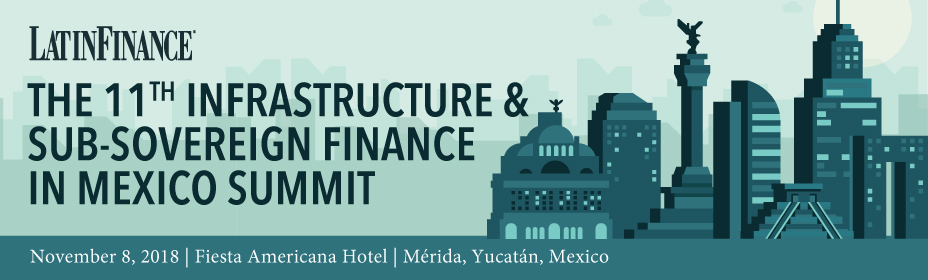 11th Infrastructure & Sub-Sovereign Finance in Mexico Summit