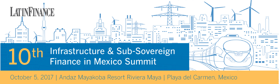 10th Infrastructure & Sub-Sovereign Finance in Mexico Summit