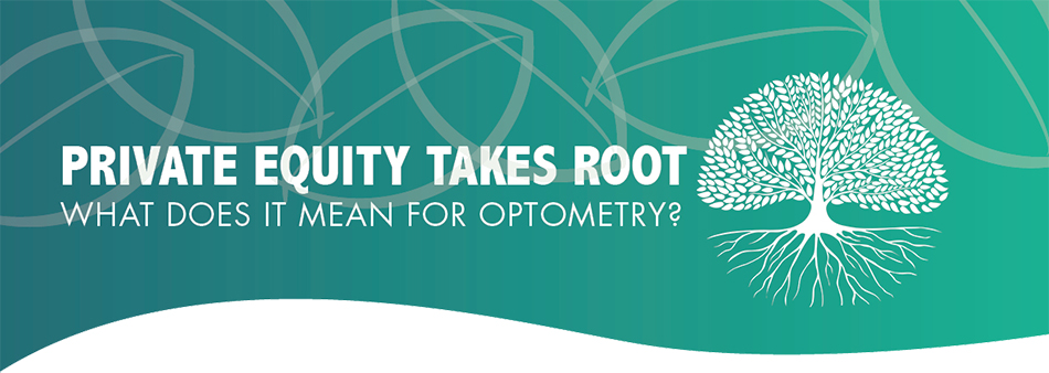 Private Equity Takes Root:  What Does It Mean for Optometry?