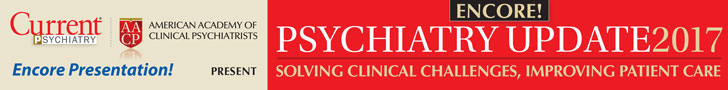 Psychiatry Update 2017 - Current Psychiatry/AACP Encore Presentation