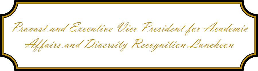 Provost and Executive Vice President for Academic Affairs and Diversity Recognition Luncheon