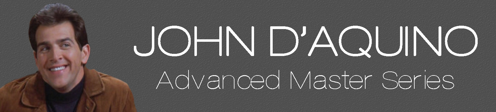 Advanced Master Series - John D'Aquino