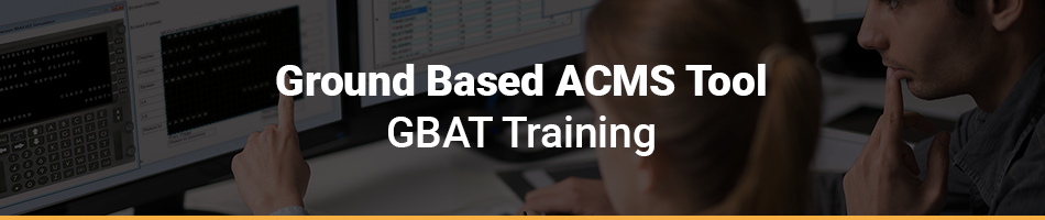 Ground Based ACMS Tool (GBAT) Training
