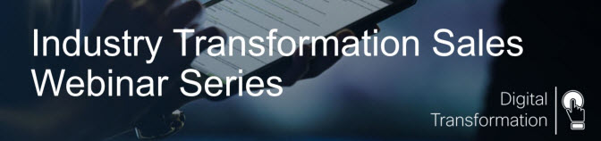 Industry Transformation Sales Webinar Series - FY18 - Q3/Q4, 2018