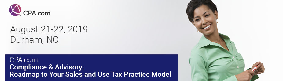 Compliance & Advisory: Roadmap to Your Sales and Use Tax Practice Model - August 2019