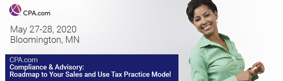 Compliance & Advisory: Roadmap to Your Sales and Use Tax Practice Model - May 2020