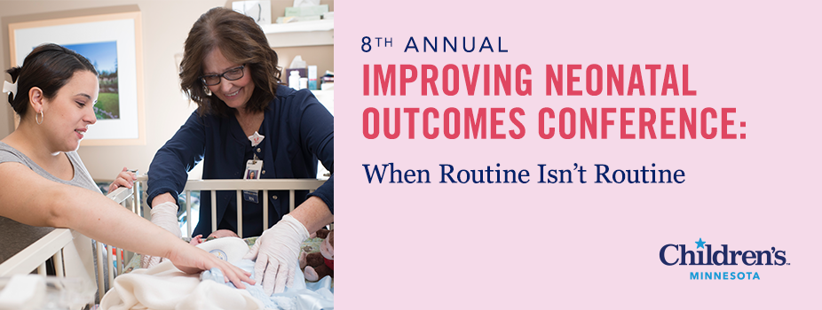 8th Annual Improving Neonatal Outcomes: When Routine Isn't Routine