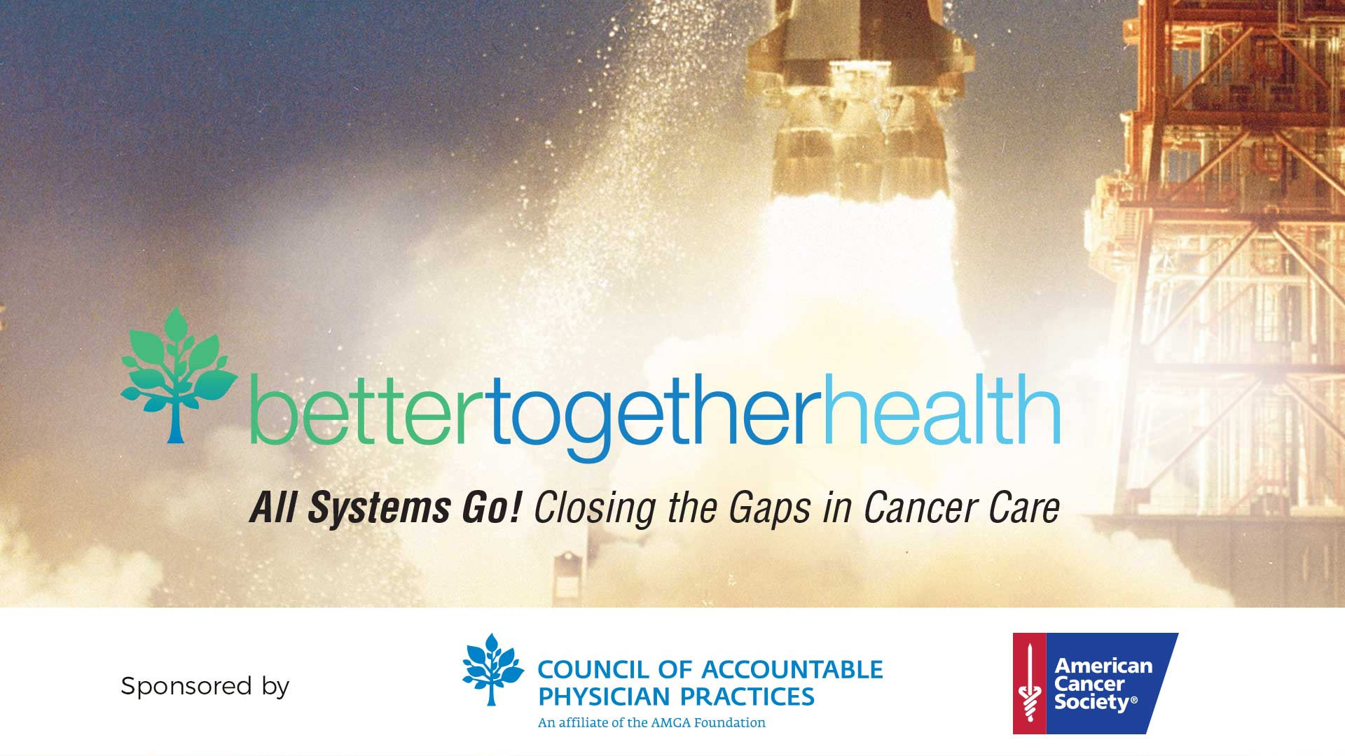 Better Together Health 2017: All Systems Go! Closing the Cancer Care Gap