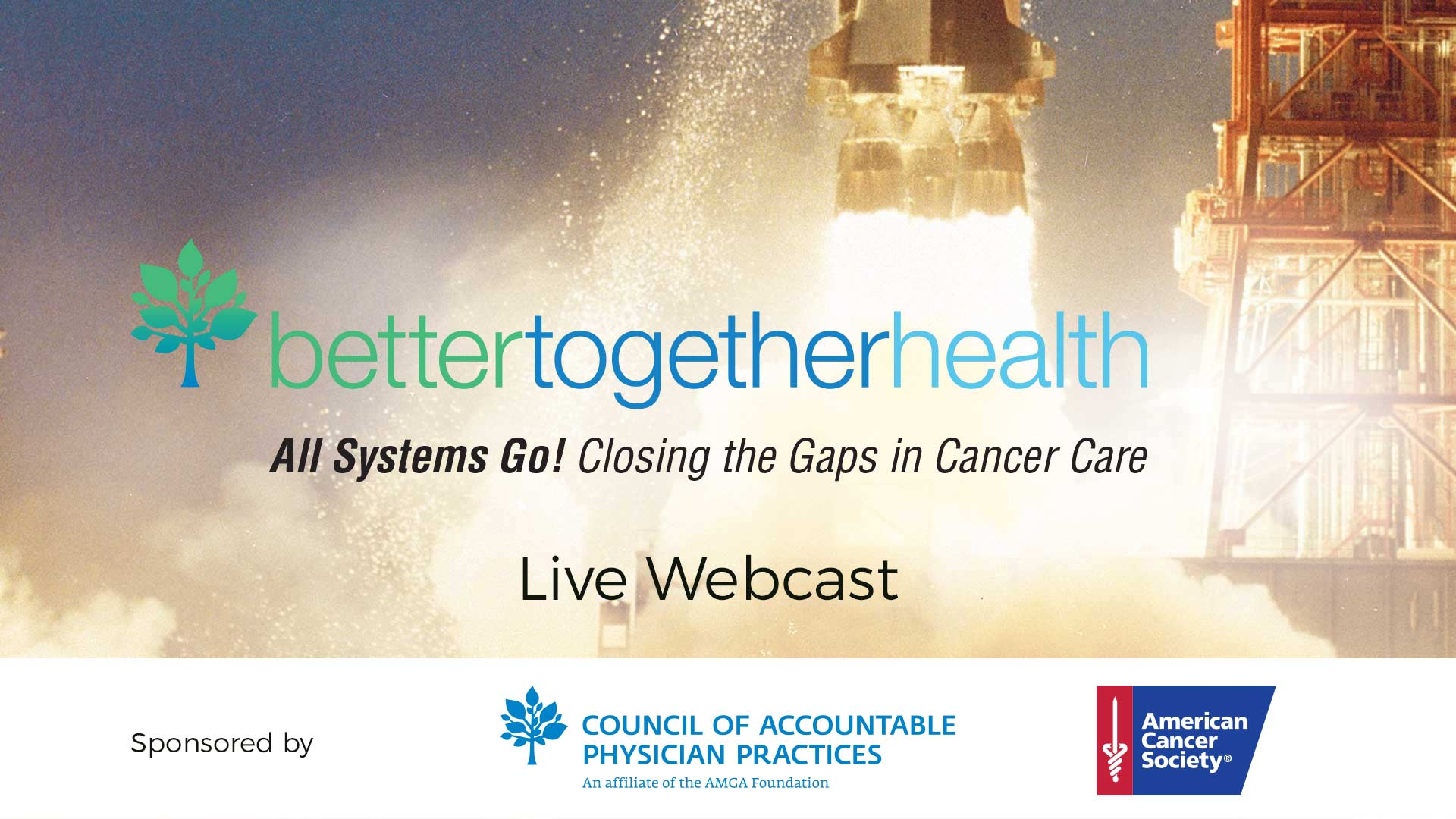 Better Together Health 2017: All Systems Go! Closing the Cancer Care Gap — Webcast!