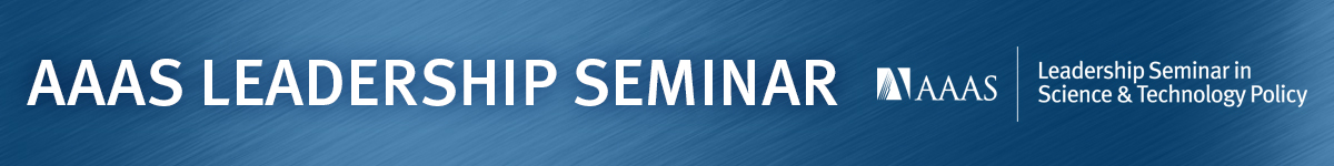 AAAS Leadership Seminar in Science and Technology Policy