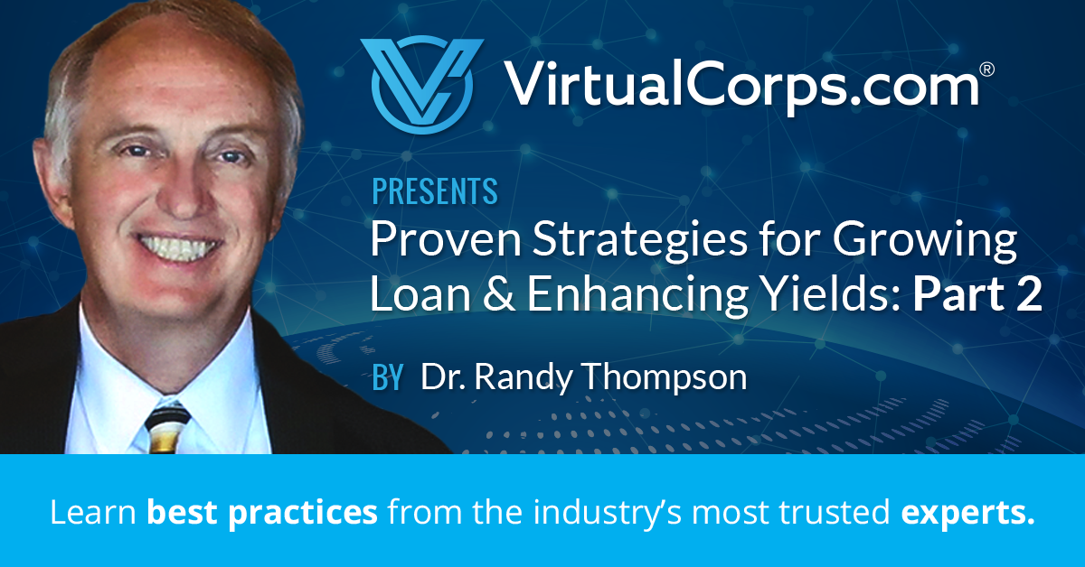 VirtualCorps Webinar: Proven Strategies for Growing Loan & Enhancing Yields: Part 2