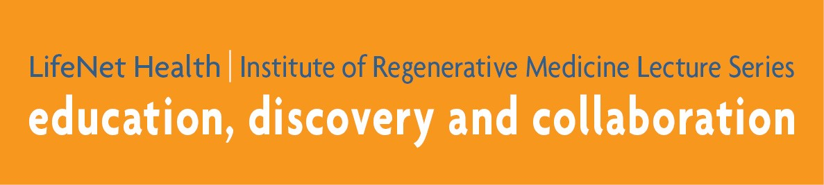 2017 LifeNet Health Institute of Regenerative Medicine Lecture Series