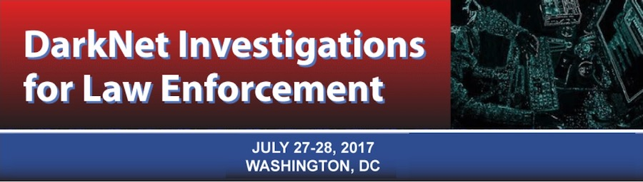 DarkNet Investigations for Law Enforcement (July 27-28, 2017 -- DC)