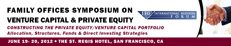 Family Offices Symposium on Venture Capital & Private Equity June 19-20, 2012