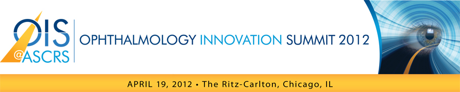 Inaugural Ophthalmology Innovation Summit @ ASCRS  April 19, 2012