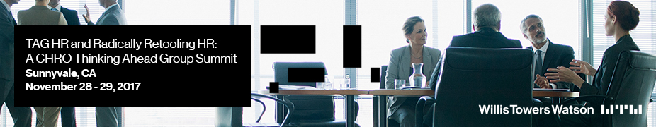 TAG HR and Radically Retooling HR: A Willis Towers Watson CHRO Thinking Ahead Group Summit