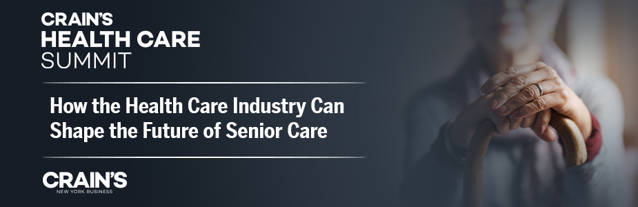 Crain's Health Care Summit: How the Health Care Industry Can Shape the Future of Senior Care