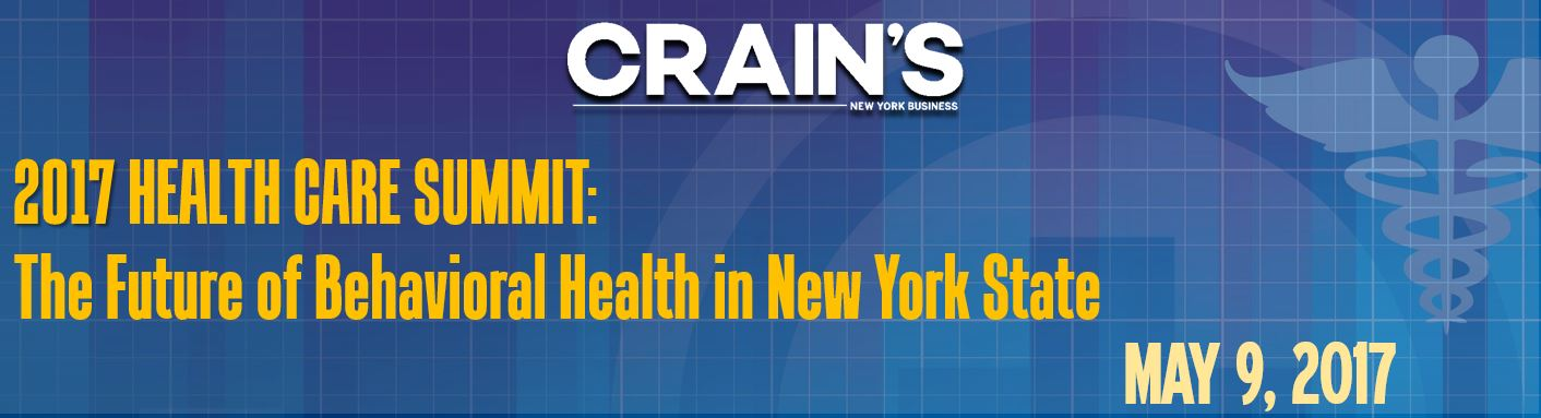Crain's 2017 Health Care Summit: The Future of Behavioral Health in NY State