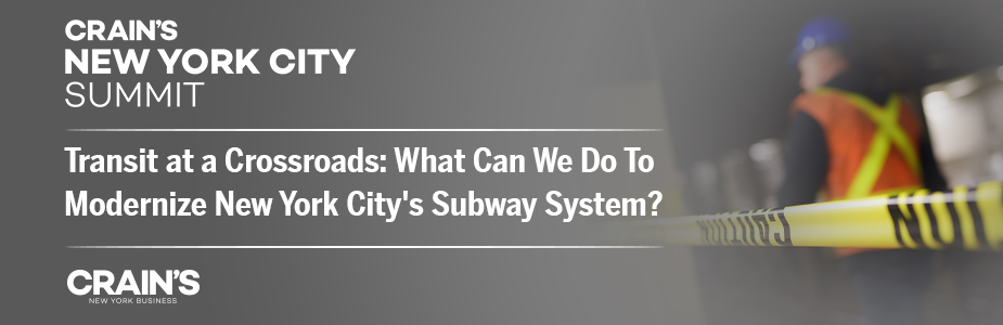 Crain's New York City Summit: Transit at a Crossroads: What Can We Do To Modernize New York City's Subway System?