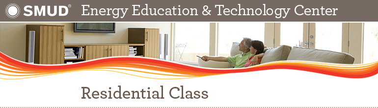 SMUD Energy Education & Technology Center: Residential Class