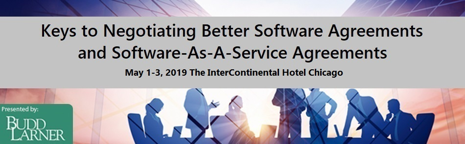 CHICAGO 2019 - KEYS TO NEGOTIATING BETTER SOFTWARE AGREEMENTS AND SOFTWARE-AS-A-SERVICE AGREEMENTS