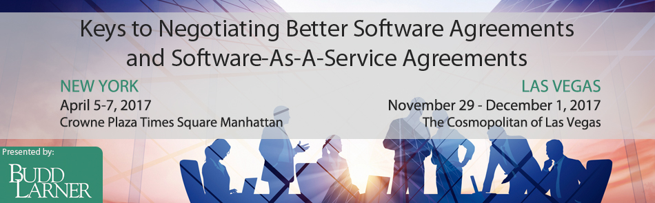 KEYS TO NEGOTIATING BETTER SOFTWARE AGREEMENTS AND SOFTWARE-AS-A-SERVICE AGREEMENTS