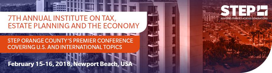 STEP Orange County 7th Annual Institute on Tax, Estate Planning and the Economy