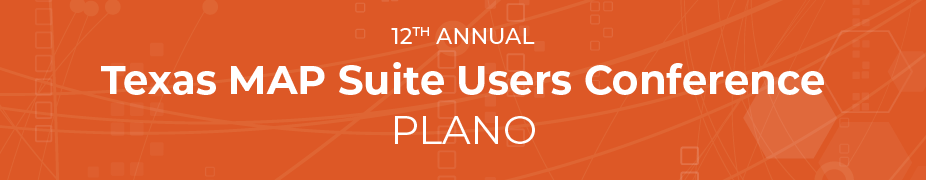 12th Annual Texas MAP Suite Users Conference-Plano
