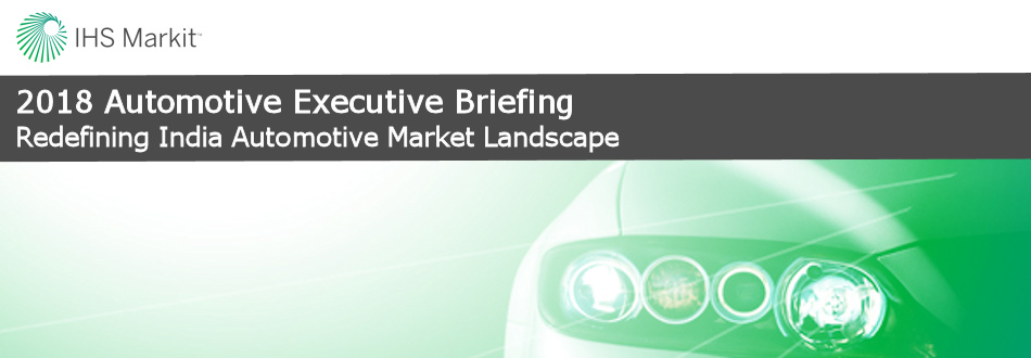 2018 IHS Markit Automotive Executive Briefing - New Delhi