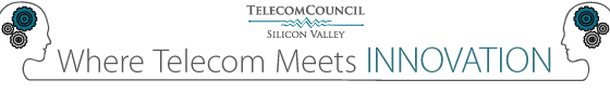 Telecom Council of Silicon Valley - Where Telecom Meets INNOVATION