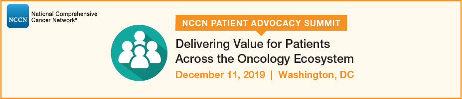 NCCN Patient Advocacy Summit: Delivering Value for Patients Across the Oncology Ecosystem