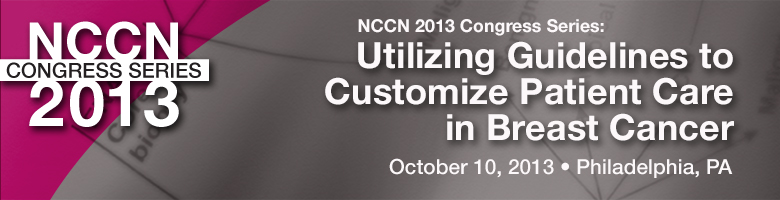 NCCN 2013 Congress Series™: Utilizing Guidelines to Customize Patient Care in Breast Cancer