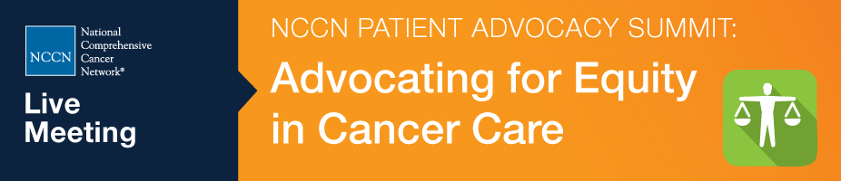 NCCN Patient Advocacy Summit: Advocating for Equity in Cancer Care